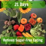 21 Days Refined Sugar Free Eating!